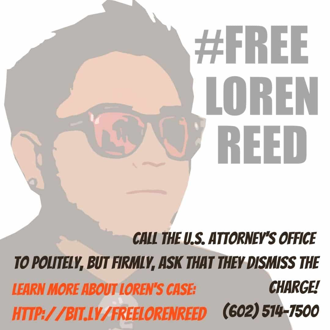 White square image with semi-translucent image of Loren Reed wearing orange and black sunglasses with #FreeLorenReed text in black to the right; below right text: Call the U.S. Attorney's office to politely, but firmly, ask that they dismiss the charge! (602) 514-7500 in black text; below left text, in orange: Learn more about Loren's case: http://bit.ly/freelorenreed